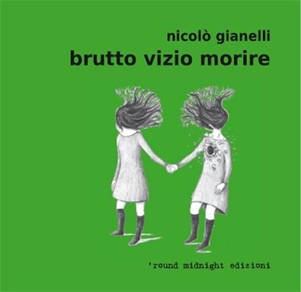 Brutto vizio morire di Nicolò Gianelli