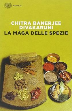 La maga delle spezie di Chitra Banerjee Divakaruni