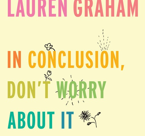 In conclusion don't worry about it di Lauren Graham
