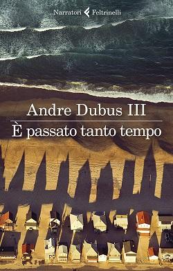 È passato tanto tempo di Andre Dubus III