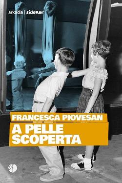 A pelle scoperta di Francesca Piovesan