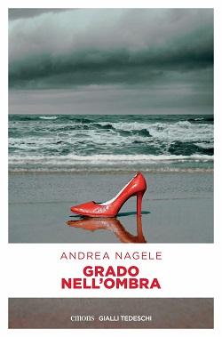 Grado nell'ombra di Andrea Nagele